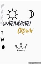 UNeducated Crown «Book 2» by _nctea