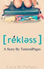 Reckless by TatteredPages