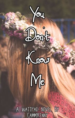 You Don't Know Me by CammiKenny