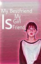 My Bestfriend Is My Girlfriend by Amelia_Izza