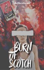 Burn Of Scotch // Discontinuing  by br0kenheart