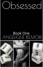 Obsessed (Book 1) by AngeliqueBelmore