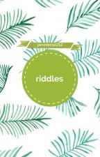 Riddles | ✔ by Jarrodactyl