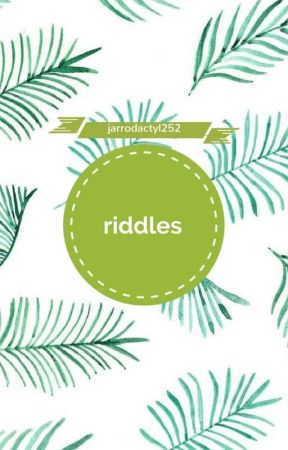 Riddles | ✔ by Jarrodactyl252