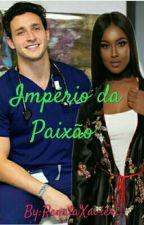 Império Da Paixão  by RenataXavier623