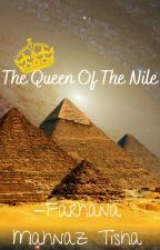 The Queen of the Nile (Completed) by FarhanaMahnaz