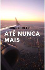 Até nunca mais (Reescrevendo) by coconutsweet
