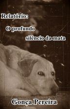 Relatório: O profundo silêncio da mata. by FelipeGonalves874