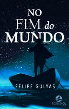 No Fim do Mundo by FelipeGulyas