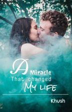 A Miracle That Changed My Life by geeky_khush