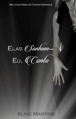 Elas sonham... Eu, conto! by A-Martins