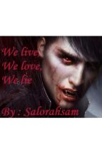 We live, We love, We lie by salorahsam