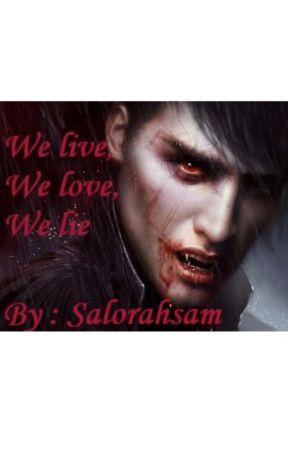 We live, We love, We lie by salorahsam