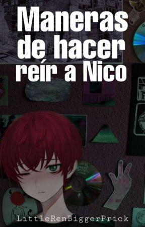 Maneras de hacer reír a Nico (Gay) by LittleRenBiggerPrick