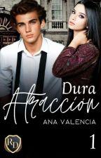 Dura Atracción(+18)[Saga Cliché, No Tan Cliché] Libro 1 by anavalencia2307