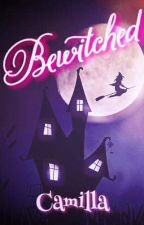 BEWITCHED! (ON HOLD) by CamillaPHR