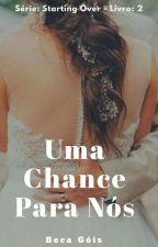 UMA CHANCE PARA NÓS by RebecaGois1