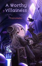A Worthy Villainess by FairoNeko