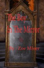 The Boy In The Mirror { Watty Awards 2012 } by zoeminer101