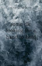 some die looking for a hand to hold by sweetjesuschrist