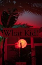 What Kid? {Jeon Jungkook} by AlexMcSkittles