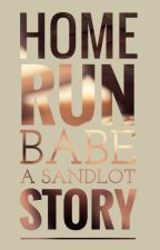 Home Run Babe  ( A Sandlot Story ) by TheWildAdventurer13