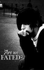Are we Fated? by DreamerBoy29