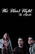 The Final Fight. Be Afraid by -flashingrainbow