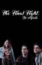 The Final Fight. Be Afraid [Teen Wolf] by jane-elwheeler