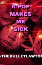 Kpop Makes Me Sick by M_ello