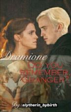 Do you remember, Granger? // DRAMIONE by emma_malfoy_