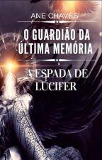 O GUARDIÃO DA ÚLTIMA MEMÓRIA - A ESPADA DE LÚCIFER by AneChaves