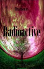 Radioactive by EllyaneStory