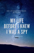 My life before I knew I was a spy COMPLETED by ToLoveAMonster