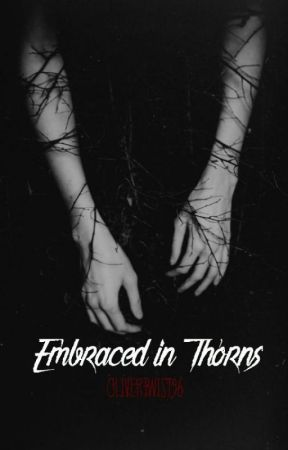 Embraced in Thorns by OliverTwist96