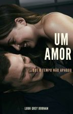 Um Amor Que O Tempo Não Apagou by LuuhGreyDornan