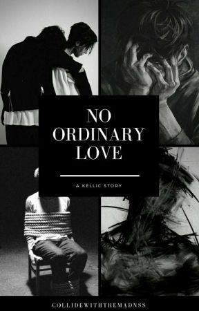 No Ordinary Love - Kellic (Sequel to BLBB and MAFT) - boyxboy by collidewiththemadnss