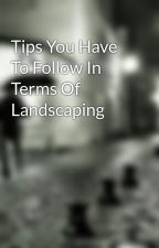 Tips You Have To Follow In Terms Of Landscaping by goalrory60