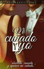 ¿Mi Cuñado Y Yo?  (+18) by Melinagutierres