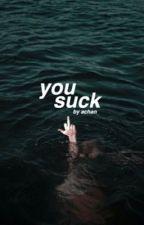 you suck → jenzie  by -ziegs