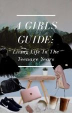 A Girls Guide Book: Living Life in the Teenage Years by mybeauty_ocean
