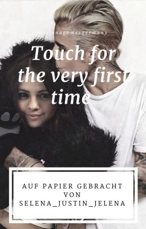 Touch for the very first time by Selena_Justin_Jelena