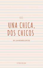 UNA CHICA, DOS CHICOS by JUANDAROLOFC121