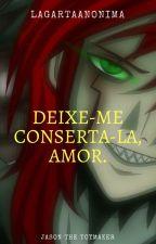 Deixe-me conserta-la, amor. -- Jason The ToyMaker {EM HIATUS} by LagartaAnonima