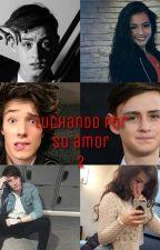 LUCHANDO POR SU AMOR 2 * Alonso,Jaeden y Tu* TERMINADA by saradevillalpando