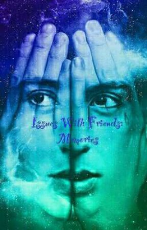 Issues With Friends: Memories by Sound_Writings