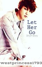 Let Her Go (Short Story) by westprincess1793