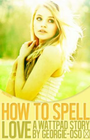 How To Spell Love by georgie-oso