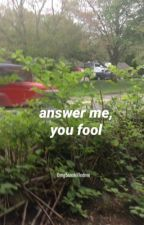 answer me, you fool ➼ ot4 by 0mg5soskilledme
