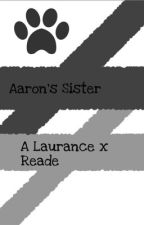 Aaron's sister! A Laurance x Reader by Taylor_Papai